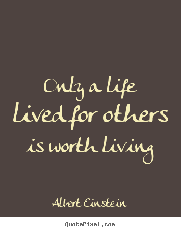 Only a life lived for others is worth living Albert Einstein  friendship quotes