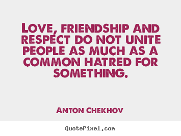 Quote about friendship - Love, friendship and respect do not unite people as much as a common..