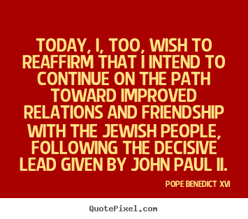 Create poster quotes about friendship - Today, i, too, wish to reaffirm that i intend to continue..