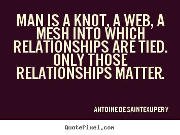 Design picture sayings about friendship - Man is a knot, a web, a mesh into which relationships..