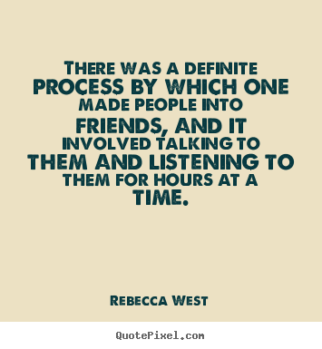Quotes about friendship - There was a definite process by which one..