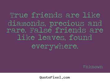 Unknown image quote - True friends are like diamonds, precious and rare. false friends.. - Friendship quotes