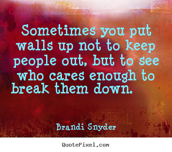 Brandi Snyder picture quotes - Sometimes you put walls up not to keep people.. - Friendship quote