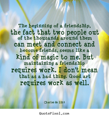 Charles De Lint picture quotes - The beginning of a friendship, the fact that two people.. - Friendship quote