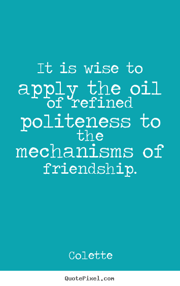 Quotes about friendship - It is wise to apply the oil of refined politeness..