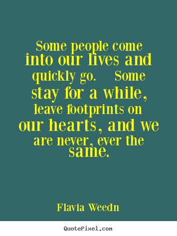Friendship quotes - Some people come into our lives and quickly go.  some stay for a..