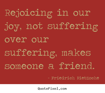 Friendship quotes - Rejoicing in our joy, not suffering over..