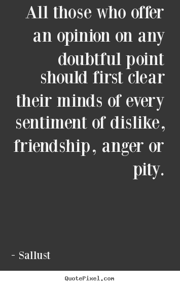 Diy picture quotes about friendship - All those who offer an opinion on any doubtful point should first..
