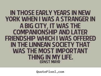 Ernst Mayr picture sayings - In those early years in new york when i was a stranger in a big city,.. - Friendship quotes