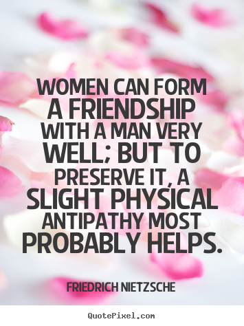 Quotes about friendship - Women can form a friendship with a man very well;..