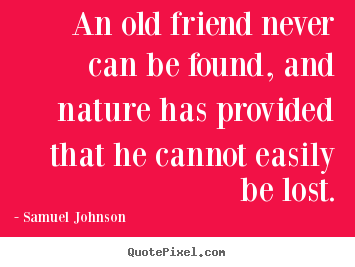 Quotes about friendship - An old friend never can be found, and nature..
