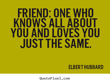 Quote about friendship - Friend: one who knows all about you and..
