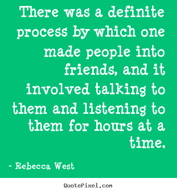 Friendship quotes - There was a definite process by which one made people into..
