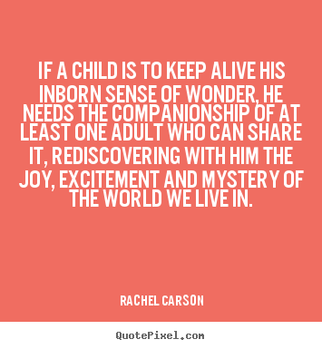Create your own picture quotes about friendship - If a child is to keep alive his inborn sense of wonder,..