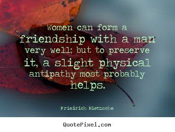 Friendship quotes - Women can form a friendship with a man very well; but to..