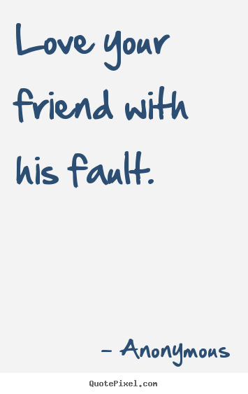Anonymous picture quotes - Love your friend with his fault. - Friendship quote