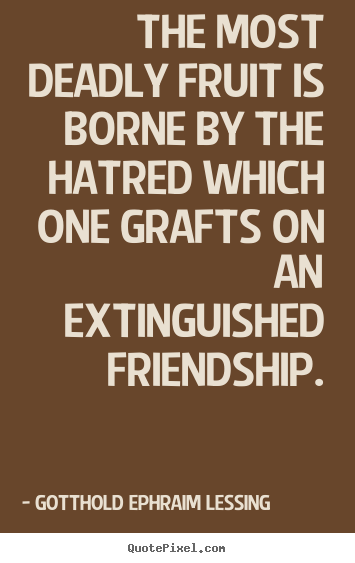 How to make poster quotes about friendship - The most deadly fruit is borne by the hatred..