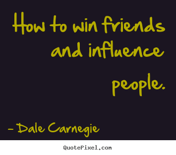 How to win friends and influence people. Dale Carnegie best friendship quotes