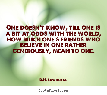 D.H. Lawrence picture quotes - One doesn't know, till one is a bit at odds with the.. - Friendship quotes
