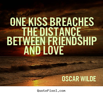 Design custom picture quote about friendship - One kiss breaches the distance between friendship and..