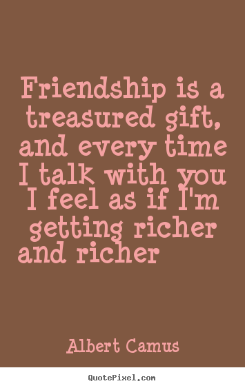 Quote about friendship - Friendship is a treasured gift, and every time..