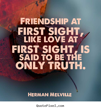 Herman Melville picture quotes - Friendship at first sight, like love at.. - Friendship quote