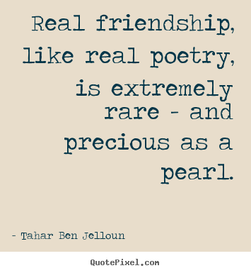 Tahar Ben Jelloun picture quotes - Real friendship, like real poetry, is extremely.. - Friendship quotes
