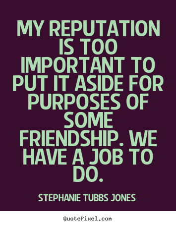Make custom picture quotes about friendship - My reputation is too important to put it aside..