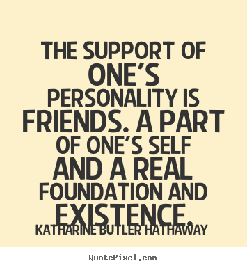 Sayings about friendship - The support of one's personality is friends. a part..