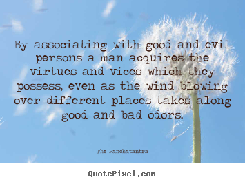 Friendship quotes - By associating with good and evil persons a man acquires..