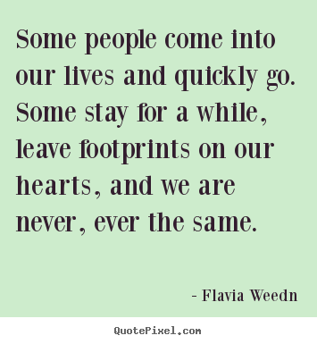 Friendship quotes - Some people come into our lives and quickly..