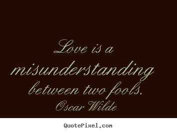 friendship quotes love is a misunderstanding between two fools