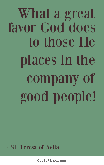 St. Teresa Of Avila picture quotes - What a great favor god does to those he places in.. - Friendship sayings