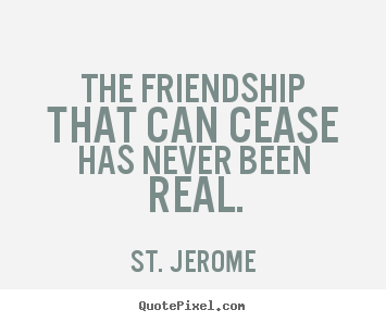 Create graphic picture quotes about friendship - The friendship that can cease has never been..
