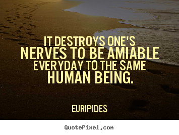 Quote about friendship - It destroys one's nerves to be amiable everyday to the..