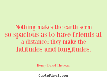 Nothing makes the earth seem so spacious as to.. Henry David Thoreau famous friendship quotes