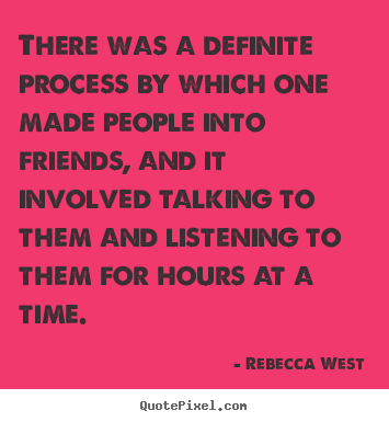 Friendship quotes - There was a definite process by which one made people..