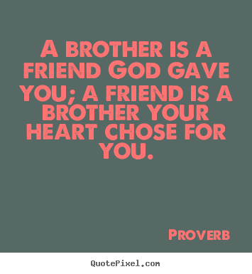 Proverb pictures sayings - A brother is a friend god gave you; a friend.. - Friendship quotes