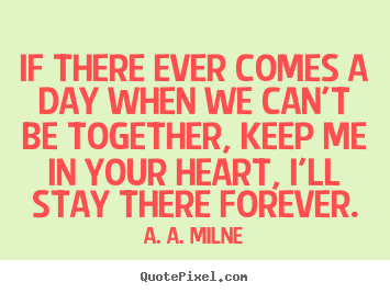 Friendship quote - If there ever comes a day when we can't be..