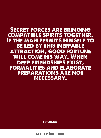 Quote about friendship - Secret forces are bringing compatible spirits together. if the man permits..