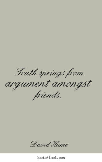 Design picture quotes about friendship - Truth springs from argument amongst friends.