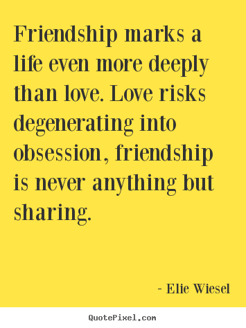 Friendship quotes - Friendship marks a life even more deeply..
