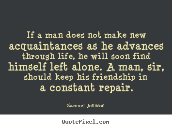 Samuel Johnson picture quotes - If a man does not make new acquaintances.. - Friendship quotes