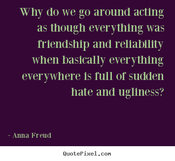 Quotes about friendship - Why do we go around acting as though everything was..
