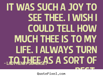 Design image quote about friendship - It was such a joy to see thee. i wish i could tell how..