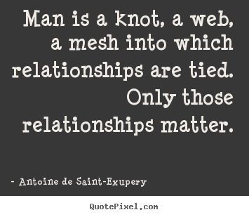 Quotes about friendship - Man is a knot, a web, a mesh into which relationships are tied...