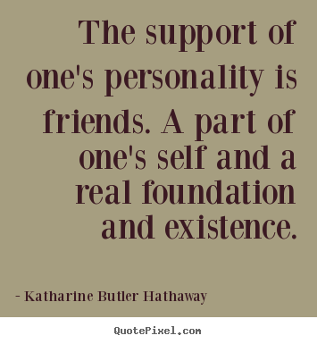 Friendship quotes - The support of one's personality is friends. a part..