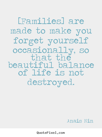 Make custom picture quotes about friendship - [families] are made to make you forget yourself..