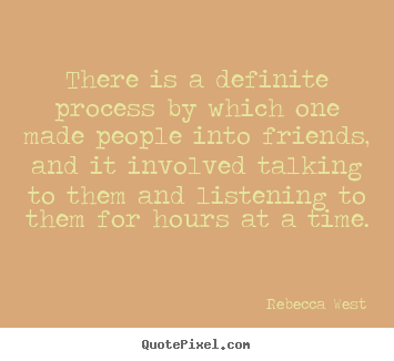 Friendship quotes - There is a definite process by which one made..