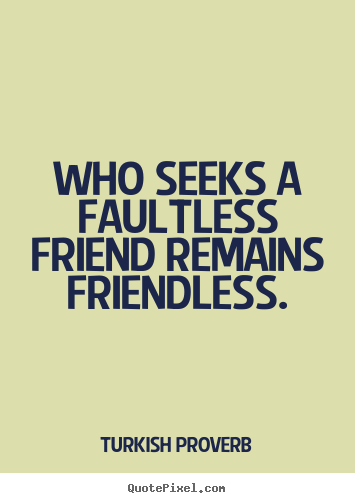 Make custom image quotes about friendship - Who seeks a faultless friend remains friendless.